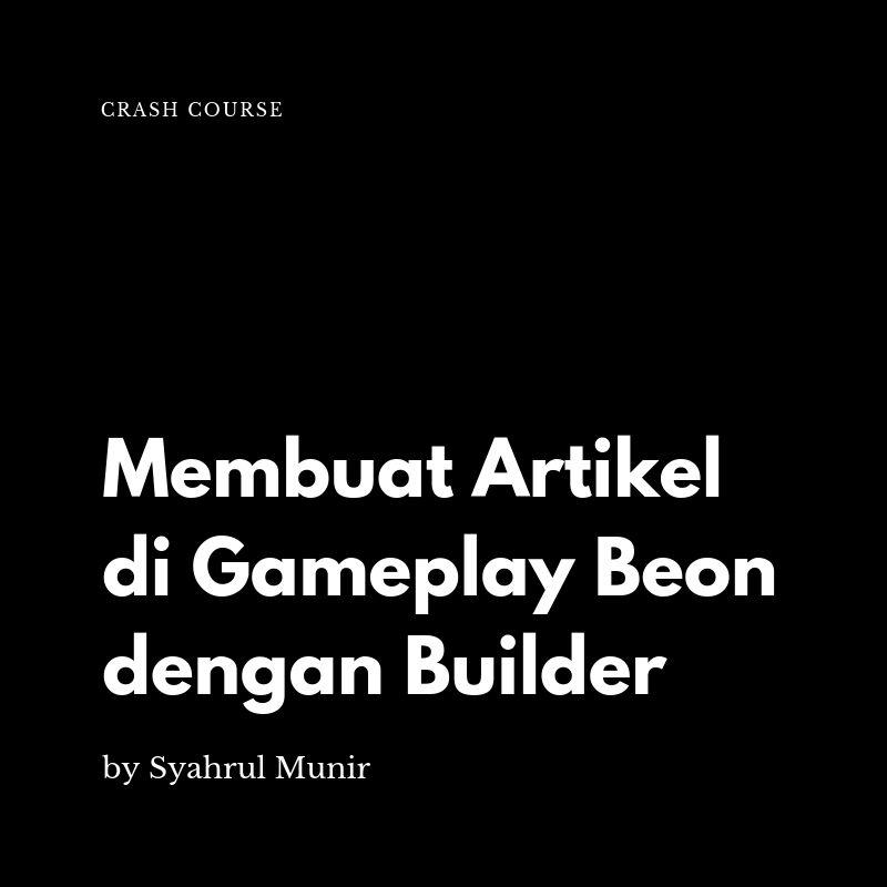 Membuat Artikel di Gameplay Beon dengan Builder