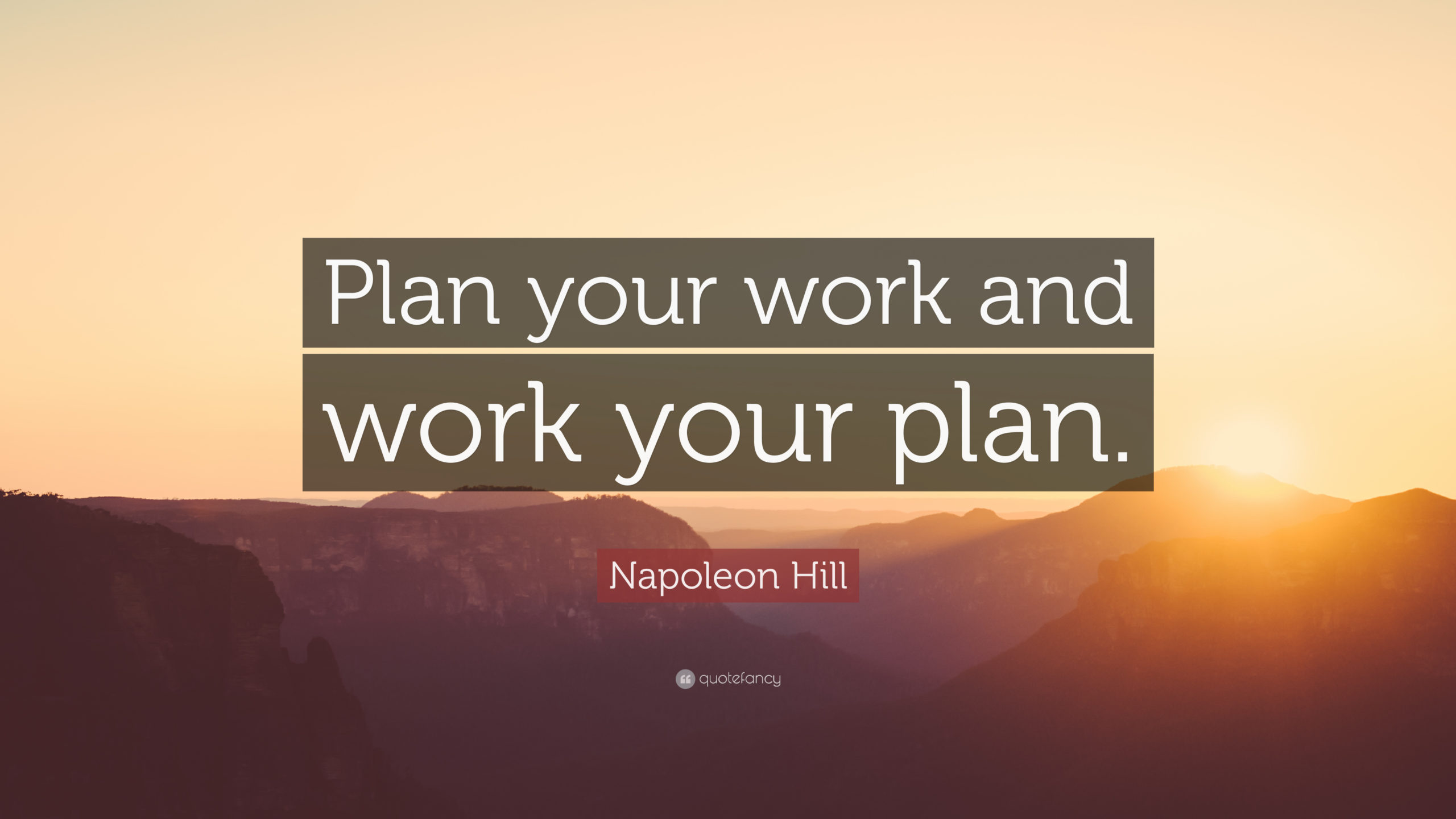 106903-Napoleon-Hill-Quote-Plan-your-work-and-work-your-plan
